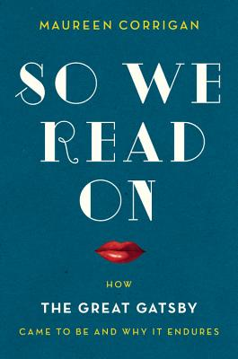 Image for So We Read On: How The Great Gatsby Came to Be and Why It Endures