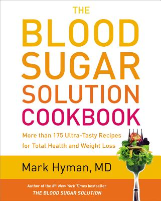Image for The Blood Sugar Solution Cookbook: More than 175 Ultra-Tasty Recipes for Total Health and Weight Loss