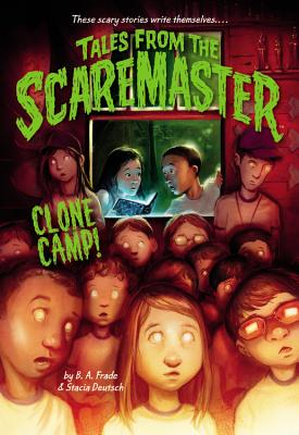 Clone Camp! (Tales from the Scaremaster)