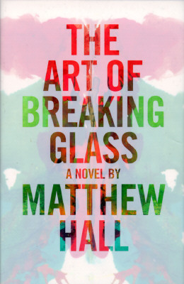 The Art of Breaking Glass  A Thriller, Hall, Matthew