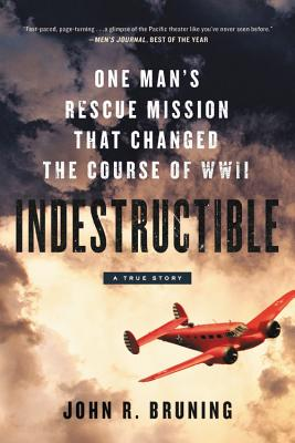 Indestructible: One Man's Rescue Mission That Changed the Course of WWII, Bruning, John R