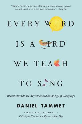 Image for Every Word Is a Bird We Teach to Sing: Encounters with the Mysteries and Meanings of Language