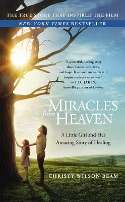 Image for Miracles from Heaven: A Little Girl, Her Journey to Heaven, and Her Amazing Story of Healing