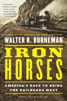 Image for Iron Horses: America's Race to Bring the Railroads West
