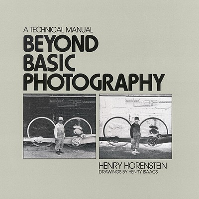 Beyond Basic Photography: A Technical Manual, Horenstein, Henry