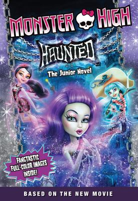 Image for Monster High: Haunted: The Junior Novel (Monster High Junior Novels)