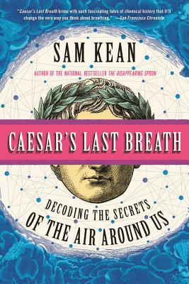 Image for Caesar's Last Breath: And Other True Tales of History, Science, and the Sextillions of Molecules in the Air Around Us