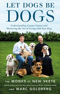 Image for Let Dogs Be Dogs: Understanding Canine Nature and Mastering the Art of Living with Your Dog