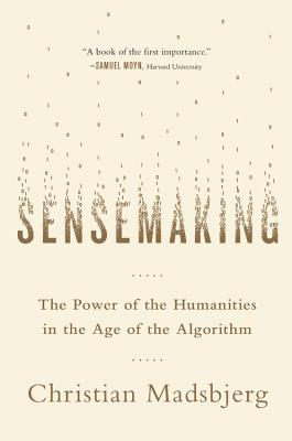 Image for Sensemaking: The Power of the Humanities in the Age of the Algorithm