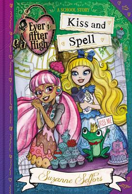 Image for Ever After High:  Kiss and Spell (A School Story)