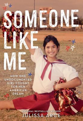 Image for Someone Like Me: How One Undocumented Girl Fought for Her American Dream