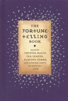 Image for Fortune Telling Book: Reading Crystal Balls, Tea Leaves, Playing Cards, and Ever