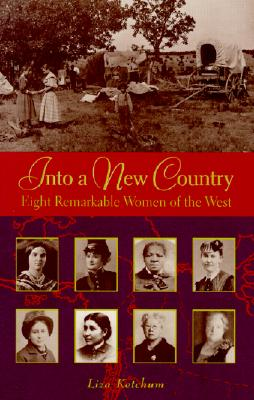 Image for INTO A NEW COUNTRY EIGHT REMARKABLE WOMEN OF THE WEST