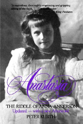 Anastasia : The Riddle of Anna Anderson, Kurth,Peter