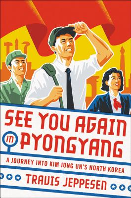 Image for See You Again in Pyongyang: A Journey into Kim Jong Un's North Korea
