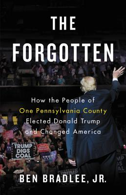 Image for The Forgotten How the People of One Pennsylvania County Elected Donald Trump and Changed America