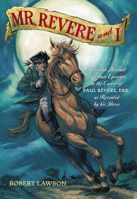 Image for Mr. Revere and I: Being an Account of certain Episodes in the Career of Paul Revere, Esq. as Revealed by his Horse