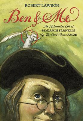 Ben and Me: An Astonishing Life of Benjamin Franklin by His Good Mouse Amos, Robert Lawson