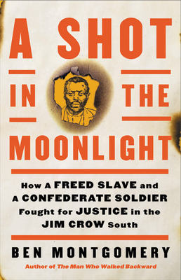 Image for SHOT IN THE MOONLIGHT: HOW A FREED SLAVE AND A CONFEDERATE SOLDIER FOUGHT FOR JUSTICE ...