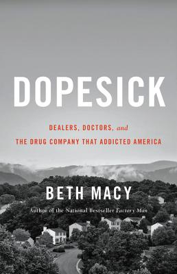 Dopesick: Dealers, Doctors, and the Drug Company that Addicted America, Beth Macy