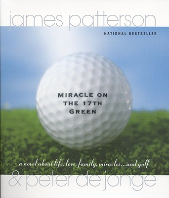 Image for Miracle on the 17th Green: A Novel about Life, Love, Family, Miracles ... and Golf