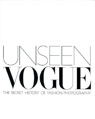 Image for Unseen Vogue: The Secret History of Fashion Photography