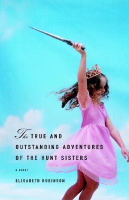 Image for The True And Outstanding Adventures Of The Hunt Sisters