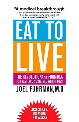 Eat to Live: The Revolutionary Formula for Fast and Sustained Weight Loss, Joel Fuhrman