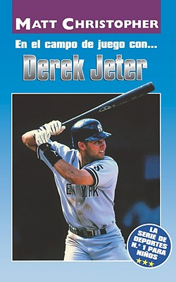 En El Campo de Juego con... Derek Jeter (On the Field with... Derek Jeter) (Athlete Biographies) (Spanish Edition), Matt Christopher; Glenn Stout