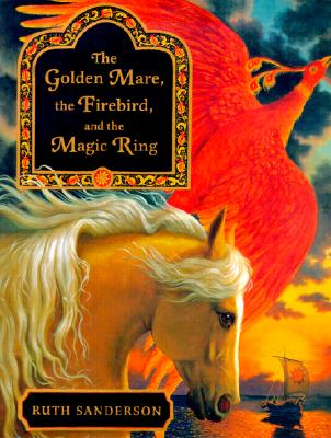 Image for The Golden Mare, the Firebird, and the Magic Ring