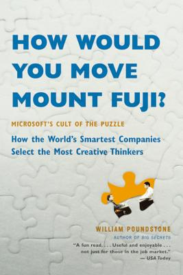 Image for How Would You Move Mount Fuji?: Microsoft's Cult of the Puzzle -- How the World's Smartest Companies Select the Most Creative Thinkers