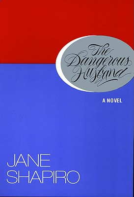 The Dangerous Husband: A Novel, Shapiro, Jane