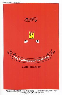 The Dangerous Husband: A Novel, Shapiro, Jane