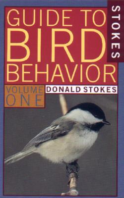 Stokes Guide to Bird Behavior, Volume 1, Donald Stokes; Lillian Stokes