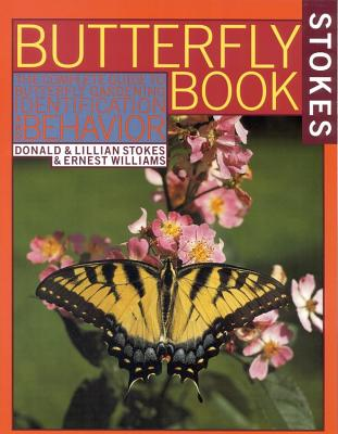 Stokes Butterfly Book : The Complete Guide to Butterfly Gardening, Identification, and Behavior, Donald Stokes, Lillian Stokes, Ernest Williams