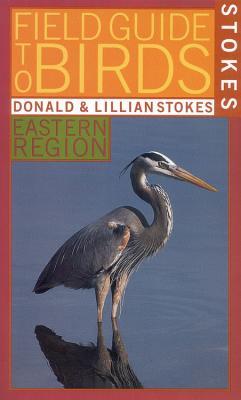 Stokes Field Guide to Birds: Eastern Region (Stokes Field Guides), Donald Stokes; Lillian Stokes