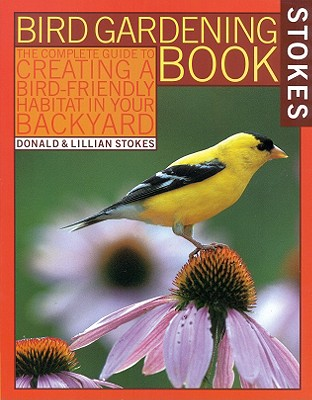 Image for Stokes Bird Gardening Book: The Complete Guide to Creating a Bird-Friendly Habitat in Your Backyard (Stokes Backyard Nature Books)