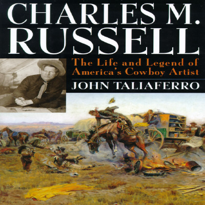 Image for CHARLES M. RUSSELL : THE LIFE AND LEGEND OF AMERICA'S COWBOY ARTIST