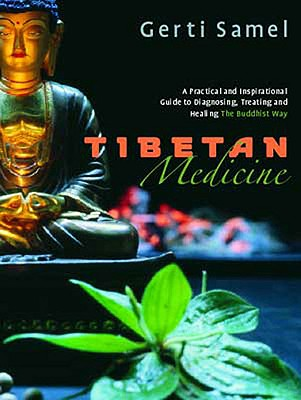 Image for Tibetan Medicine: A Practical and Inspirational Guide to Diagnosing, Treating and Healing The Buddhist Way
