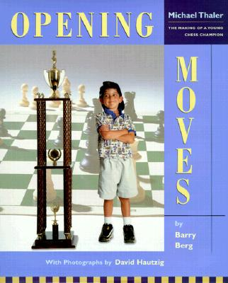 Image for Opening Moves : The Making of a Young Chess Champion: Michael Thaler