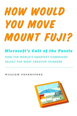 Image for How Would You Move Mount Fuji? Microsoft's Cult of the Puzzle - How the World's Smartest Company Selects the Most Creative Thinkers