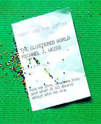 Image for The Clustered World : How We Live, What We Buy, and What It All Means About Who We Are