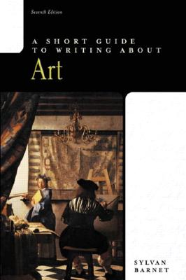 A Short Guide to Writing about Art (7th Edition), Barnet, Sylvan