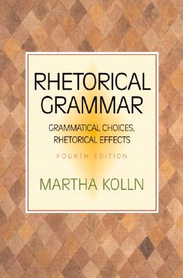 Image for Rhetorical Grammar: Grammatical Choices, Rhetorical Effects (4th Edition)