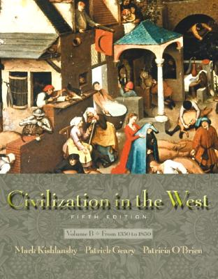 Civilization in the West, Vol. B: Chapters 11-22, Fifth Edition, Kishlansky, Mark; Geary, Patrick; O'Brien, Patricia