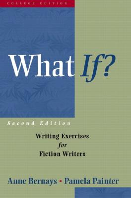 Image for What If?: Writing Exercises for Fiction Writers (2nd Edition)