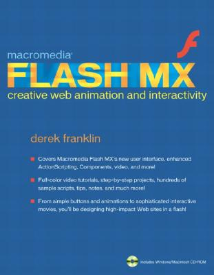Macromedia Flash MX Creative Web Animation and Interactivity (Includes CD-ROM), Franklin, Derek