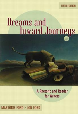 Dreams and Inward Journeys: A Rhetoric and Reader for Writers, Fifth Edition, Ford, Marjorie; Ford, Jon
