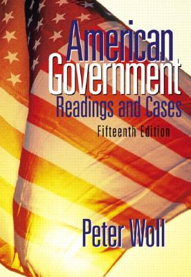 American Government: Readings and Cases (15th Edition), Woll, Peter