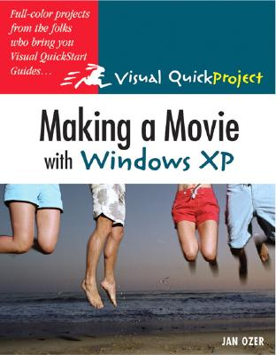Making a Movie with Windows XP: Visual QuickProject Guide, Ozer, Jan